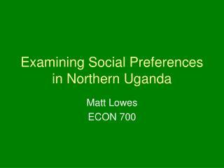 Examining Social Preferences in Northern Uganda