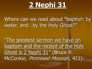 2 Nephi 31   Where can we read about  baptism by water, and by the Holy Ghost     The greatest sermon we have on baptism