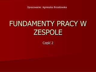 FUNDAMENTY PRACY W ZESPOLE