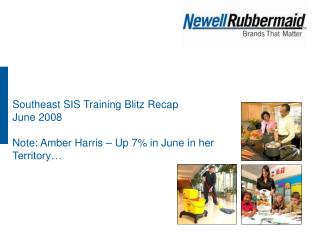 Southeast SIS Training Blitz Recap June 2008 Note: Amber Harris – Up 7% in June in her Territory…
