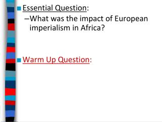 Essential Question : What was the impact of European imperialism in Africa? Warm Up Question :