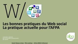 Les bonnes pratiques du Web social La pratique actuelle pour l�AFPA