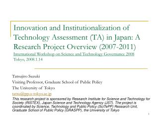 Innovation and Institutionalization of Technology Assessment TA in Japan: A Research Project Overview 2007-2011 Internat