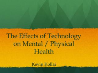 The Effects of Technology on Mental / Physical Health