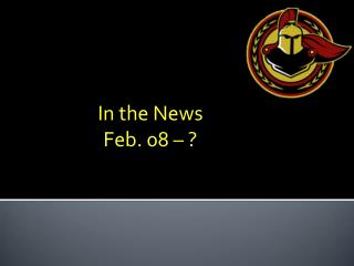 In the News Feb. 08 – ?