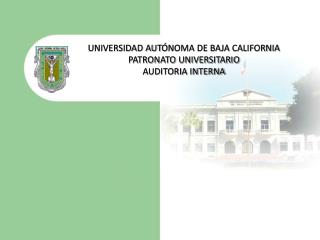 UNIVERSIDAD AUT � NOMA DE BAJA CALIFORNIA PATRONATO UNIVERSITARIO AUDITORIA INTERNA