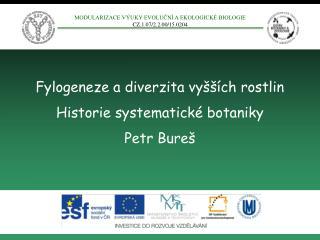 Fylogeneze a diverzita vyšších rostlin Historie systematické botaniky Petr Bureš