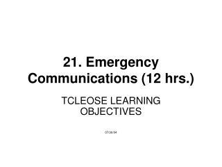 21. Emergency Communications (12 hrs.)