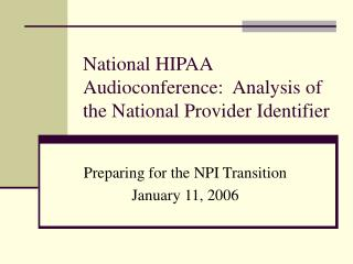 National HIPAA Audioconference:  Analysis of the National Provider Identifier