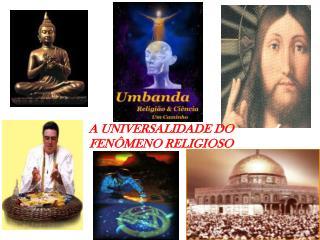 A UNIVERSALIDADE DO  FEN MENO RELIGIOSO