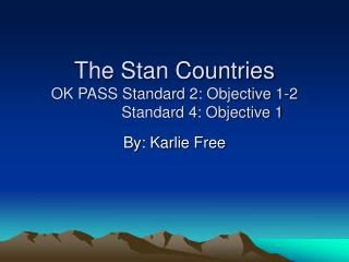 The Stan Countries OK PASS Standard 2: Objective 1-2              Standard 4: Objective 1