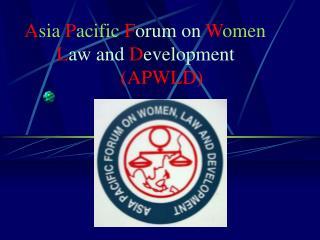 A sia P acific F orum on W omen L aw and D evelopment (APWLD)