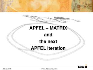 APFEL – MATRIX   and  the next  APFEL Iteration