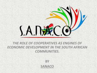 THE ROLE OF COOPERATIVES AS ENGINES OF ECONOMIC DEVELOPMENT IN THE SOUTH AFRICAN COMMUNITIES .  BY