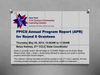 PPICS Annual Program Report (APR) for Round 6 Grantees Thursday, May 29, 2014, 10:00AM to 11:00AM