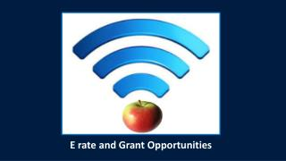 E rate and Grant Opportunities