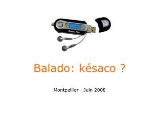 Balado: késaco ? Montpellier - Juin 2008