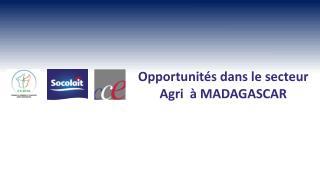 Opportunités dans le secteur  Agri  à MADAGASCAR