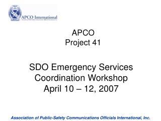 SDO Emergency Services Coordination Workshop April 10 – 12, 2007