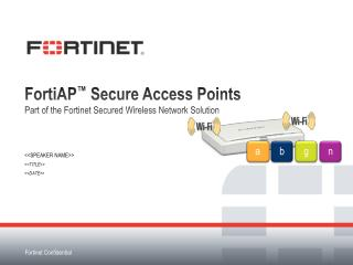 FortiAP ™  Secure Access Points Part of the Fortinet Secured Wireless Network Solution