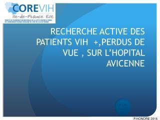 RECHERCHE ACTIVE DES PATIENTS VIH  +,PERDUS DE VUE , SUR L'HOPITAL AVICENNE