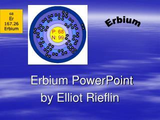 Erbium PowerPoint  by Elliot Rieflin