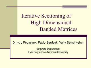 Iterative Sectioning of 	High Dimensional 		Banded Matrices