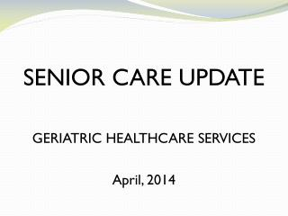 SENIOR CARE UPDATE GERIATRIC HEALTHCARE SERVICES April, 2014