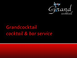 Grandcocktail cocktail  bar service