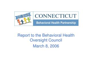 Report to the Behavioral Health Oversight Council March 8, 2006