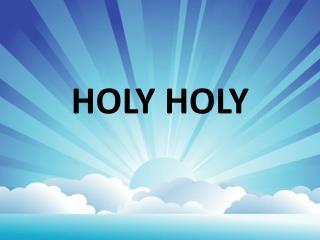 HOLY  HOLY