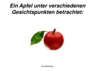Ein Apfel unter verschiedenen Gesichtspunkten betrachtet: