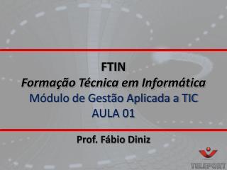 FTIN Formação Técnica em Informática Módulo de Gestão Aplicada a TIC AULA 01