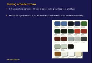 Gebruik donkere sombere  kleuren of beige, bruin, grijs, mosgroen, grijsblauw      Piekfijn kringloopwinkels of de Rotte