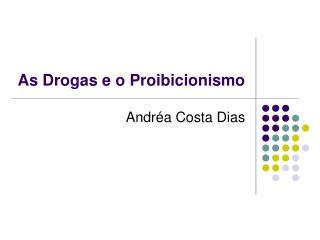 As Drogas e o Proibicionismo