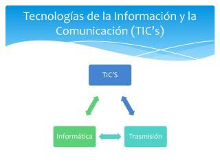 Tecnologías  de la  Información  y la  C omunicación  (TIC's)