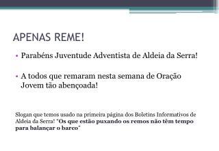 APENAS REME!