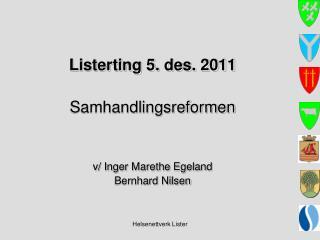 Listerting 5. des. 2011 Samhandlingsreformen v/ Inger Marethe Egeland Bernhard Nilsen