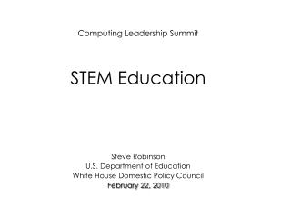Computing Leadership Summit STEM Education Steve Robinson U.S. Department of Education