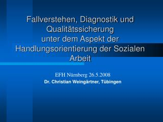 EFH Nürnberg 26.5.2008 Dr. Christian Weingärtner, Tübingen