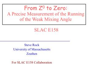 From Z 0  to Zero: A Precise Measurement of the Running  of the Weak Mixing Angle   SLAC E158