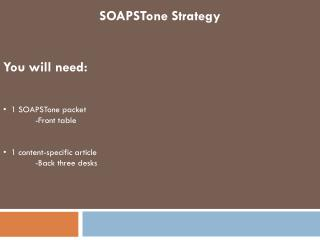 SOAPSTone Strategy You will need:   1 SOAPSTone packet -Front table  1 content-specific article