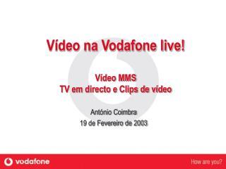 Vídeo na Vodafone live!  Vídeo MMS TV em directo e Clips de vídeo