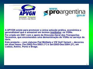 Actualmente os 22 associados da APVGN são: