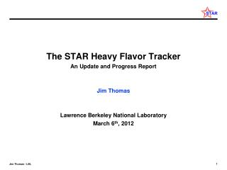 The STAR Heavy Flavor Tracker An Update and Progress Report Jim Thomas