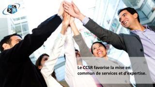 Le CCSR favorise la mise en commun de services et d'expertise.