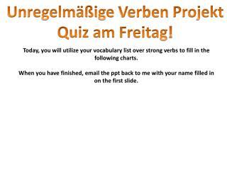 Unregelmäßige Verben Projekt Quiz am  Freitag !