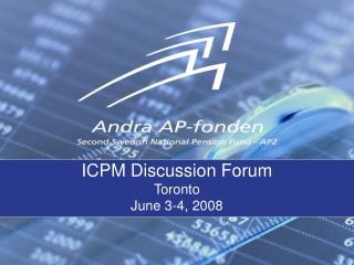 ICPM Discussion Forum Toronto June 3-4, 2008