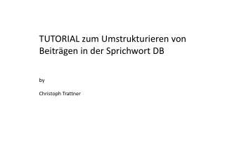 TUTORIAL zum Umstrukturieren von  Beiträgen in der Sprichwort DB by Christoph  Trattner
