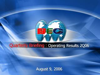 Quarterly Briefing :  Operating Results 2Q06 August 9, 2006
